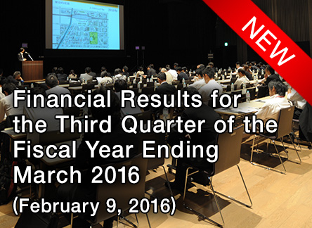 Financial Results for Third Quarter of the Fiscal Year Ending March 2016 (February 9, 2016)
