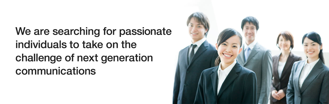 We are searching for passionate individuals to take on the challenge of next generation communications